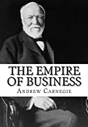 The Empire of Business by Andrew Carnegie (2015-09-06)