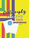Calligraphy Practice Paper Workbook: Modern Calligraphy and Hand Lettering Practice Sheets Journal an Introduction to The Art of Creative Alphabet ... Sheet Paper Notebook with Makes Perfect