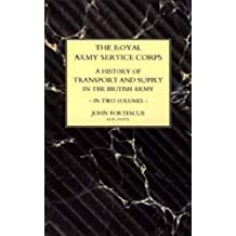 [Royal Army Service Corps: A History of Transport and Supply in the British Army] (By: Sir John Fortescue) [published: September, 2004]