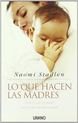 Lo Que Hacen Las Madres: Sobre Todo Cuando Parece Que No Hacen Nada por Naomi Stadlen