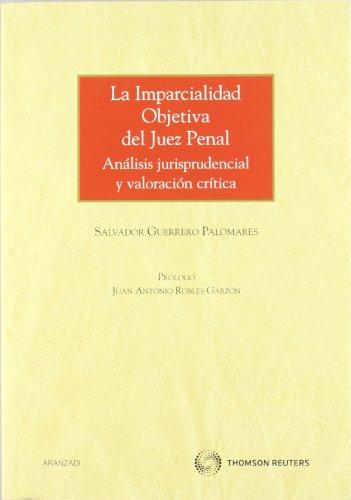 La imparcialidad objetiva del juez penal - Análisis jurisprudencial y valoración crítica (Monografía) por Salvador Guerrero Palomares