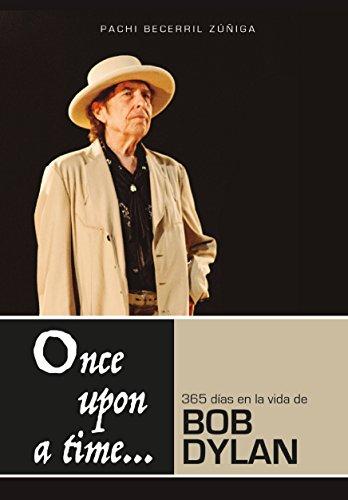 Once upon a time...: 365 días en la vida de Bob Dylan por Pachi Becerril Zúñiga