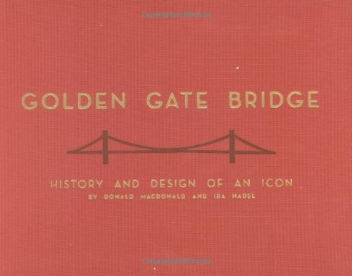 Golden Gate Bridge: History and Design of an Icon: The Art of an Icon -