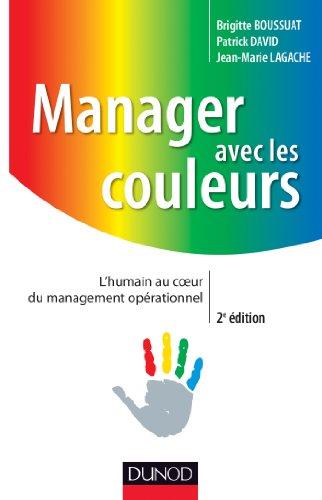 Manager avec les couleurs - 2e éd. - L'humain au coeur du management opérationnel par Brigitte Boussuat