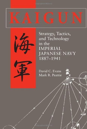 Kaigun: Strategy, Tactics, and Technology in the Imperial Japanese Navy, 1887-1941 by David C. Evans (2012-09-15)