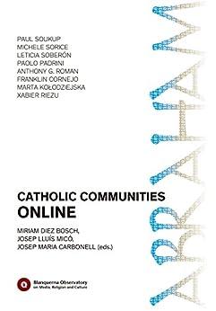 Catholic Communities Online (Blanquerna Observatory Book 3) (English Edition) di [Soukup, Paul, Sorice, Michele, Soberón, Leticia, Padrini, Paolo, Roman, Anthony G., Cornejo, Franklin, Kołodziejska, Marta, Riezu, Xabier]
