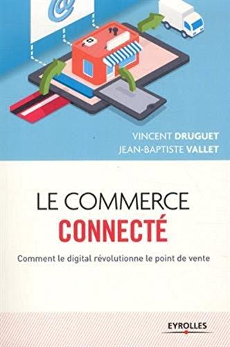 Le commerce connecté: Comment le digital révolutionne le point de vente (Marketing) par Jean-Baptiste Vallet