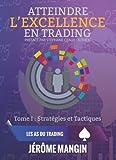 Atteindre l'excellence en trading - Tome1, Stratégies et tactiques