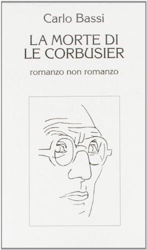 La morte di Le Corbusier. Romanzo non romanzo