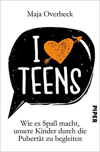 I love Teens: Wie es Spaß macht, unsere Kinder durch die Pubertät zu begleiten