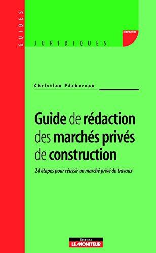 Guide de rédaction des marchés privés de construction: 24 étapes pour bien bâtir un marché privé de travaux