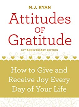 Attitudes of Gratitude, 10th Anniversary Edition: How to Give and Receive Joy Every Day of Your Life par [Ryan, M. J.]
