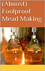 (Almost) Foolproof Mead Making