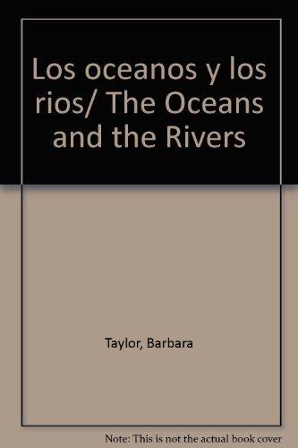 Los oceanos y los rios/ The Oceans and the Rivers por Barbara Taylor