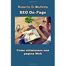 SEO On-Page - Come ottimizzare una pagina Web: Manuale pratico per principianti