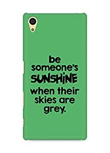 AMEZ be someone's sunshine when their skies are grey Back Cover For Sony Xperia Z5