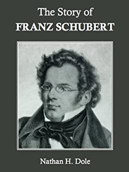 The Story of Franz Schubert by [Dole, Nathan H.]