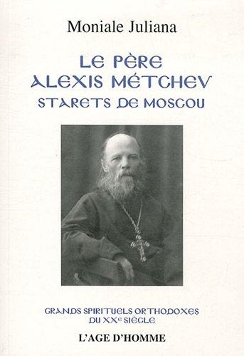 Le père Alexis Métchev starets de Moscou