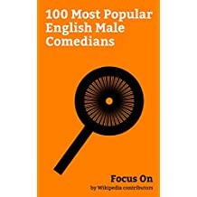 Focus On: 100 Most Popular English Male Comedians: Rowan Atkinson, Charlie Chaplin, James Corden, Russell Brand, Stephen Fry, Hugh Laurie, David Walliams, ... Ricky Gervais, etc. (English Edition)