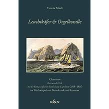 Leuchtkäfer & Orgelkoralle: Chamissos ,Reise um die Welt mit der Romanzoffischen Entdeckungs-Expedition' (1815-1818) im Wechselspiel von Naturkunde und Literatur (Epistemata Literaturwissenschaft)