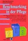 Benchmarking in der Pflege: Mit einer Benchmarking-Studie ambulanter Pflegeeinrichtungen unterschiedlicher Trägerschaft sowie Fragekatalogen und Auswertungsmöglichkeiten für das eigene Unternehmen