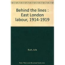 Behind the Lines: East London Labour, 1914-19