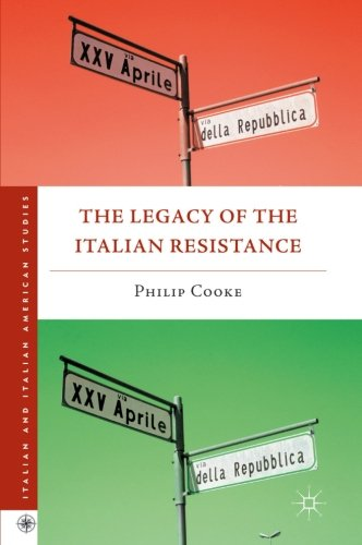 The Legacy of the Italian Resistance (Italian and Italian American Studies)