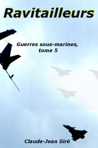 Ravitailleurs, Guerres sous-marines, tome 5