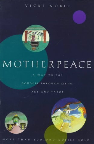 Motherpeace: A Way to the Goddess Through Myth, Art and Tarot por Vicki Noble