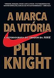 A Marca da Vitória. A Autobiografia do Criador da Nike (Em Portuguese do Brasil)