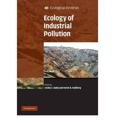 [(Ecology of Industrial Pollution)] [ Edited by Lesley C. Batty, Edited by Kevin B. Hallberg, Edited by Adam Jarvis ] [April, 2010]