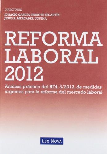 REFORMA LABORAL 2012: Análisis práctico del RDL 3/2012 de medidas urgentes para la reforma del mercado de trabajo (Monografía)