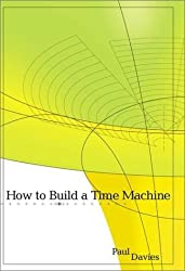 How to Build a Time Machine by Paul Davies (2002-03-04)