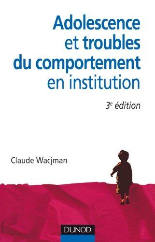 Adolescence et troubles du comportement en institution par Claude Wacjman