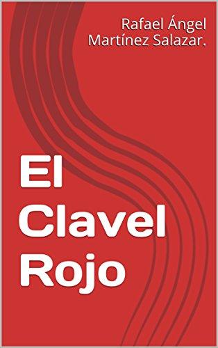 El Clavel Rojo por Rafael Ángel Martínez Salazar.