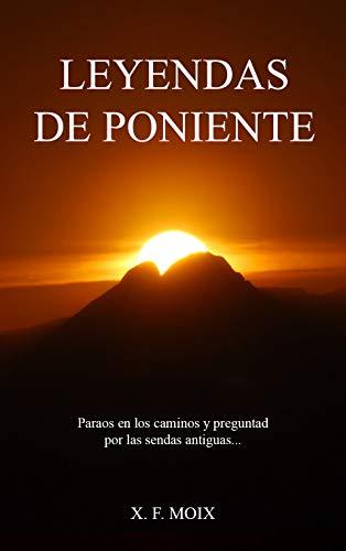 LEYENDAS DE PONIENTE (Volumen único): (Segunda edición, Octubre 2018) por X. F. Moix