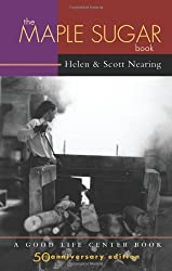 The Maple Sugar Book: Together with Remarks on Pioneering as a Way of Living in the Twentieth Century (Good Life Series) by Helen Nearing (2000-03-01)
