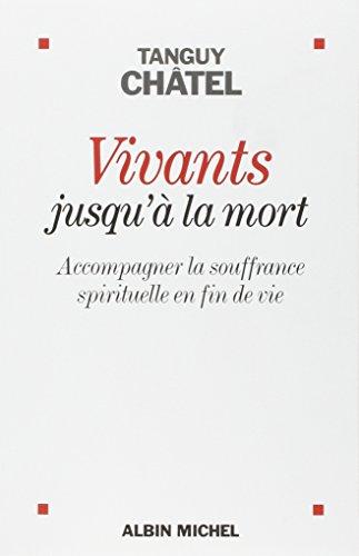 Vivants Jusqu La Mort Accompagner La Souffrance Spirituelle En Fin De Vie [Pdf/ePub] eBook