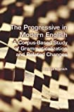 The Progressive in Modern English: A Corpus-Based Study of Grammaticalization and Related Changes. (Language and Computers)