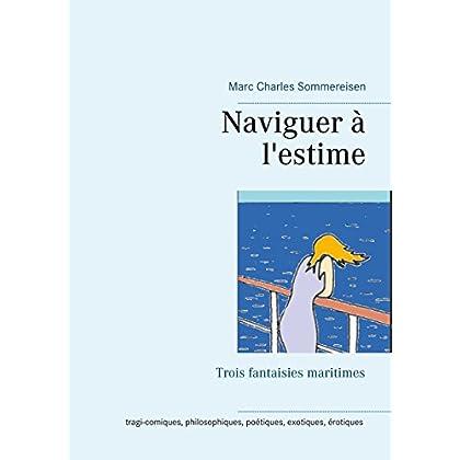 Naviguer à l'estime: trois fantaisies maritimes