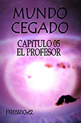 MUNDO CEGADO Capítulo 05 El profesor