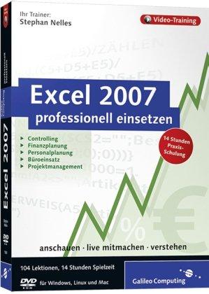 Excel 2007 professionell einsetzen. Das Video-Training für Controlling, Finanzplanung, Personalplanung, Büroeinsatz und Projektmanagement