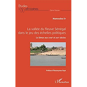 La vallée du fleuve Sénégal dans le jeu des échelles politiques: Le Dimar aux XVIIIe et XIXe siècle