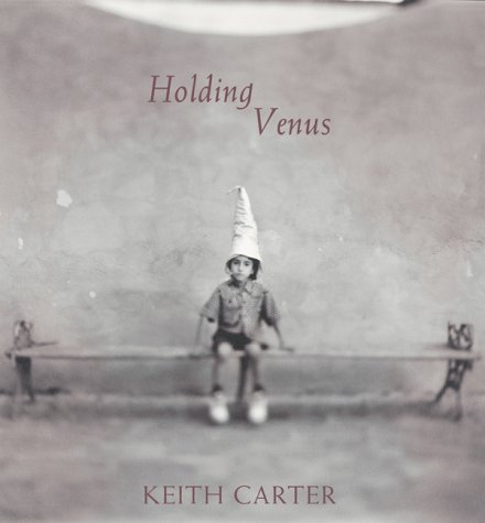 Keith Carter: Holding Venus by Keith Carter (2000-04-01)