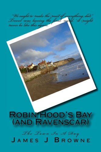 Robin Hood's Bay (and Ravenscar) (The Town In A Day) -