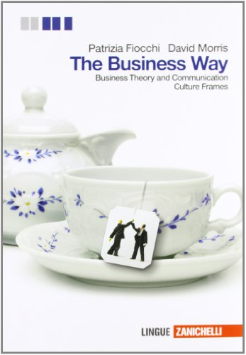 The Business way. Business theory and communication. Con culture frames. Con espansione online. Per le Scuole superiori