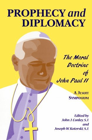 Prophecy and Diplomacy: The Moral Doctrine of John Paul II - A Jesuit Symposium (Fordham University Press) by John Conley (1999-11-30)