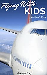 Flying With Kids: A Parent's Guide (English Edition)