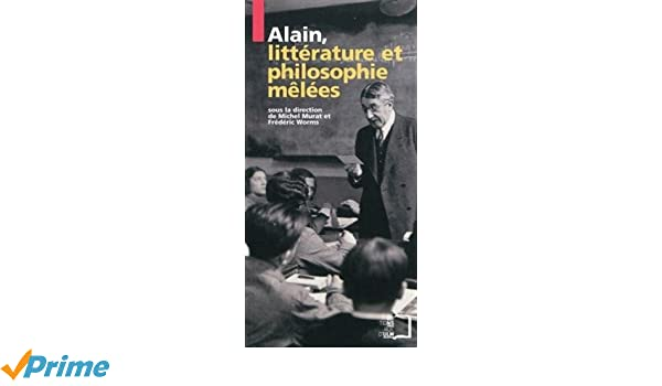 Alain, littérature et philosophies mêlées (Figures normaliennes) (French Edition)
