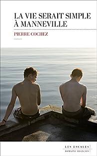 La vie serait simple à Manneville par Pierre Cochez